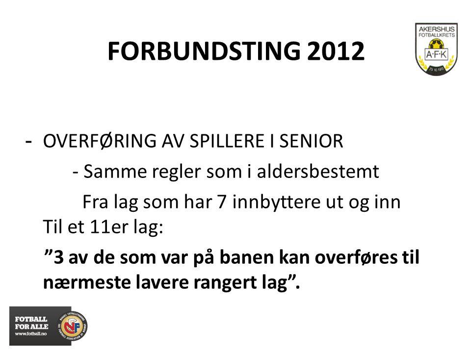 """FORBUNDSTING 2012 - OVERFØRING AV SPILLERE I SENIOR - Samme regler som i aldersbestemt Fra lag som har 7 innbyttere ut og inn Til et 11er lag: """"3 av d"""