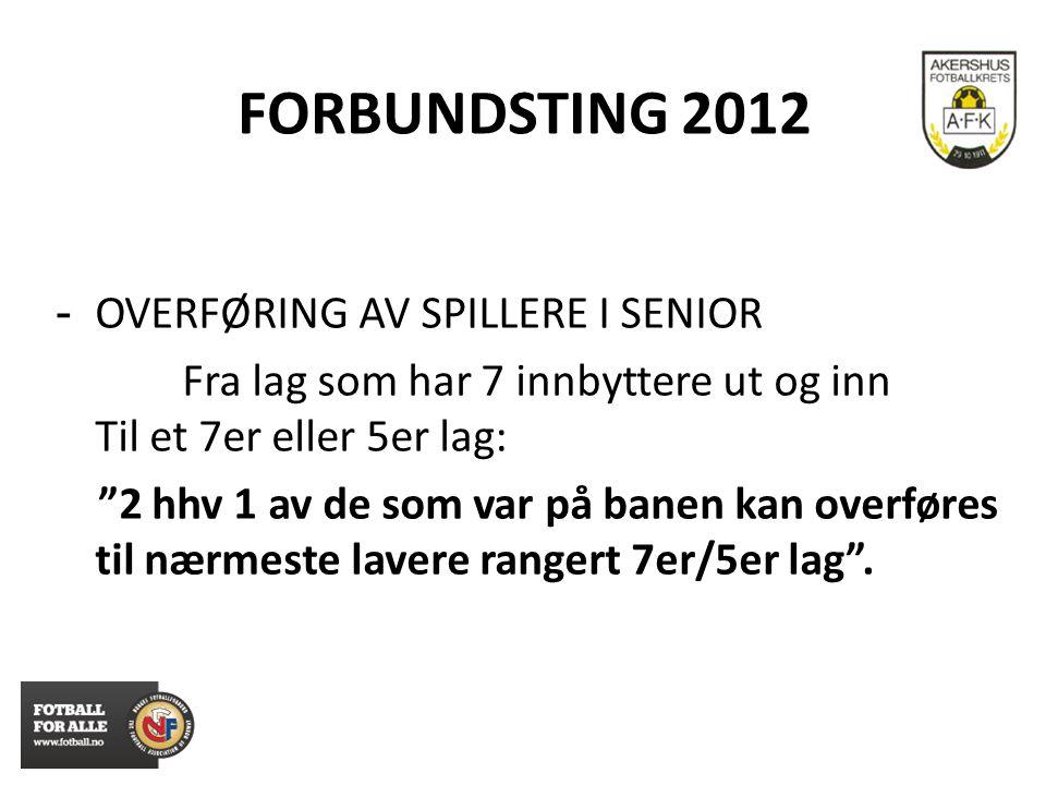"""FORBUNDSTING 2012 - OVERFØRING AV SPILLERE I SENIOR Fra lag som har 7 innbyttere ut og inn Til et 7er eller 5er lag: """"2 hhv 1 av de som var på banen k"""