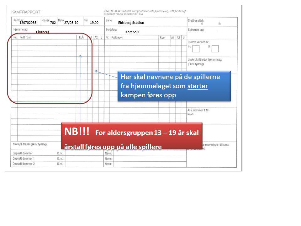 12070206370227/08-1019.00Eidsberg Stadion EidsbergKambo 2 Her skal navnene på de spillerne fra hjemmelaget som starter kampen føres opp NB!!.