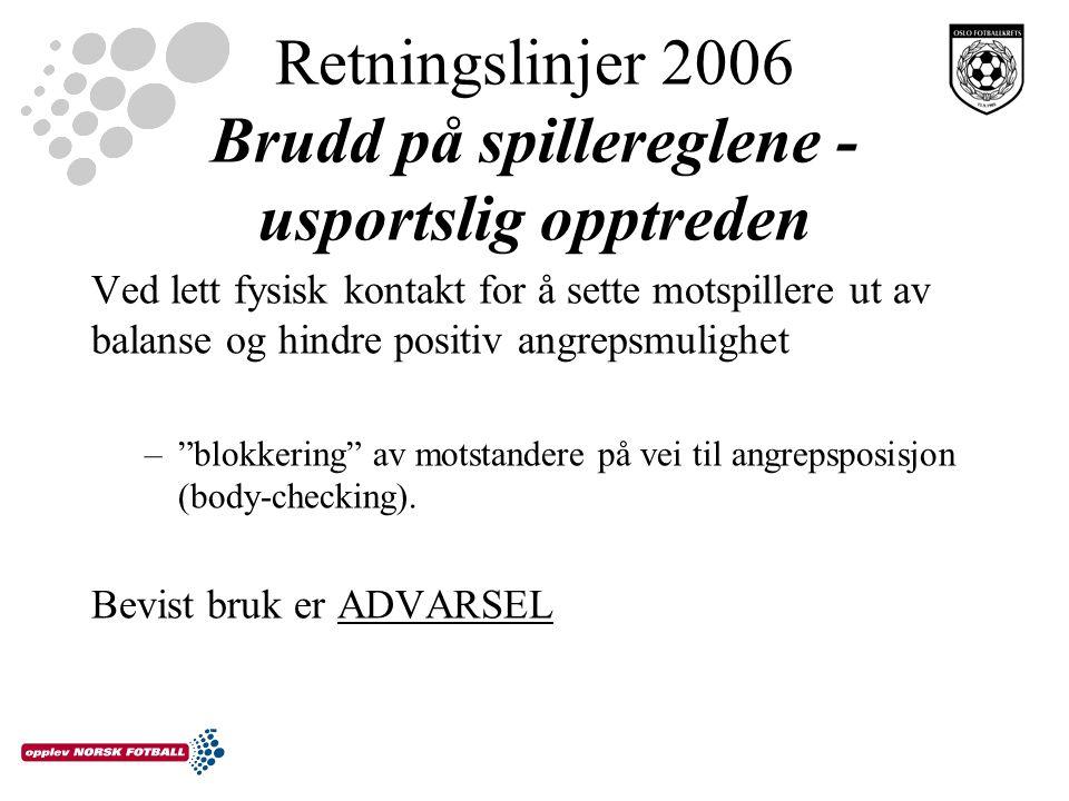 Retningslinjer 2006 Brudd på spillereglene - usportslig opptreden Ved lett fysisk kontakt for å sette motspillere ut av balanse og hindre positiv angrepsmulighet – blokkering av motstandere på vei til angrepsposisjon (body-checking).