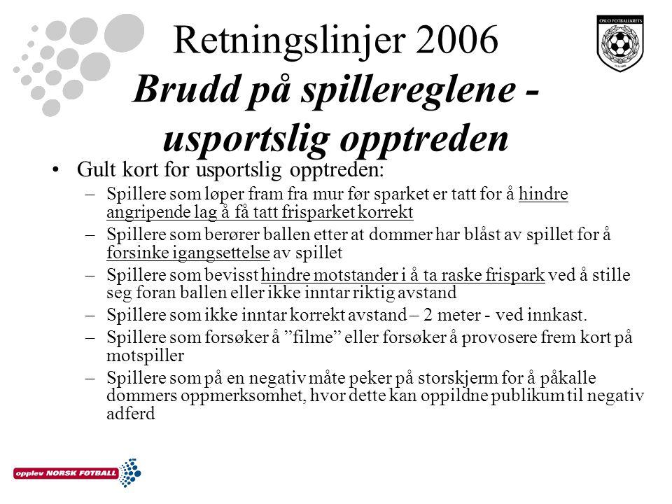 Retningslinjer 2006 Brudd på spillereglene - usportslig opptreden Gult kort for usportslig opptreden: –Spillere som løper fram fra mur før sparket er