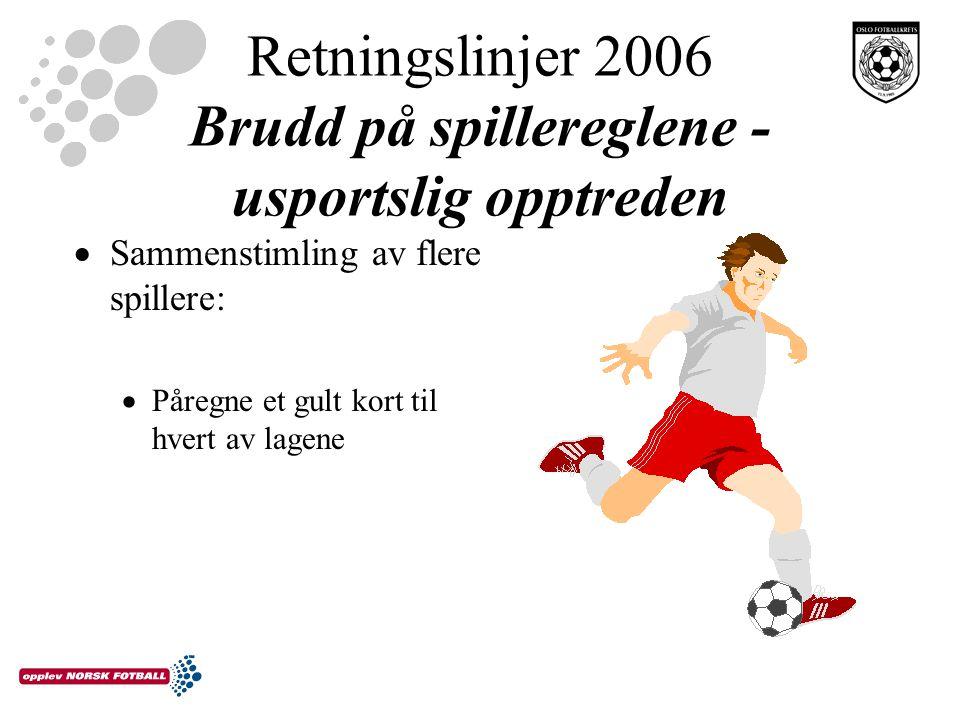 Retningslinjer 2006 Brudd på spillereglene - usportslig opptreden  Sammenstimling av flere spillere:  Påregne et gult kort til hvert av lagene