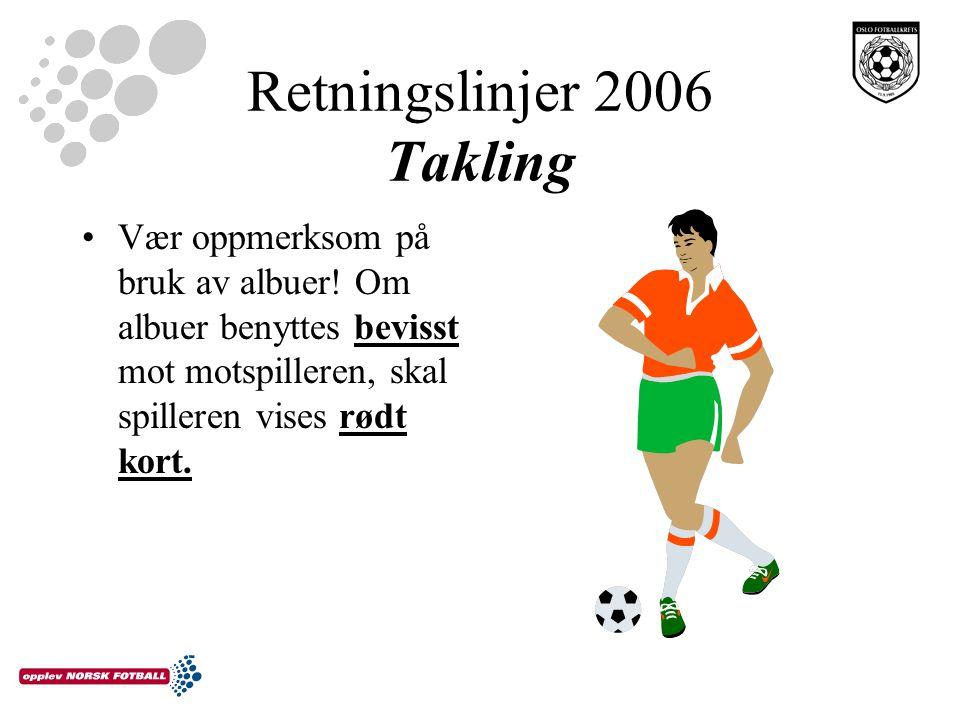 Retningslinjer 2006 Takling Vær oppmerksom på bruk av albuer! Om albuer benyttes bevisst mot motspilleren, skal spilleren vises rødt kort.