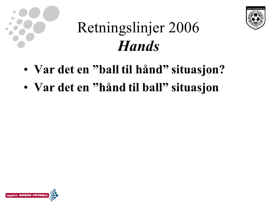 """Retningslinjer 2006 Hands Var det en """"ball til hånd"""" situasjon? Var det en """"hånd til ball"""" situasjon"""