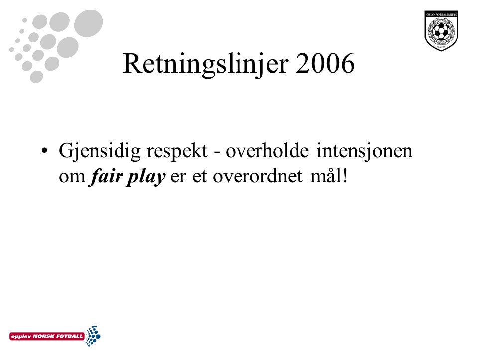 Retningslinjer 2006 Gjensidig respekt - overholde intensjonen om fair play er et overordnet mål!
