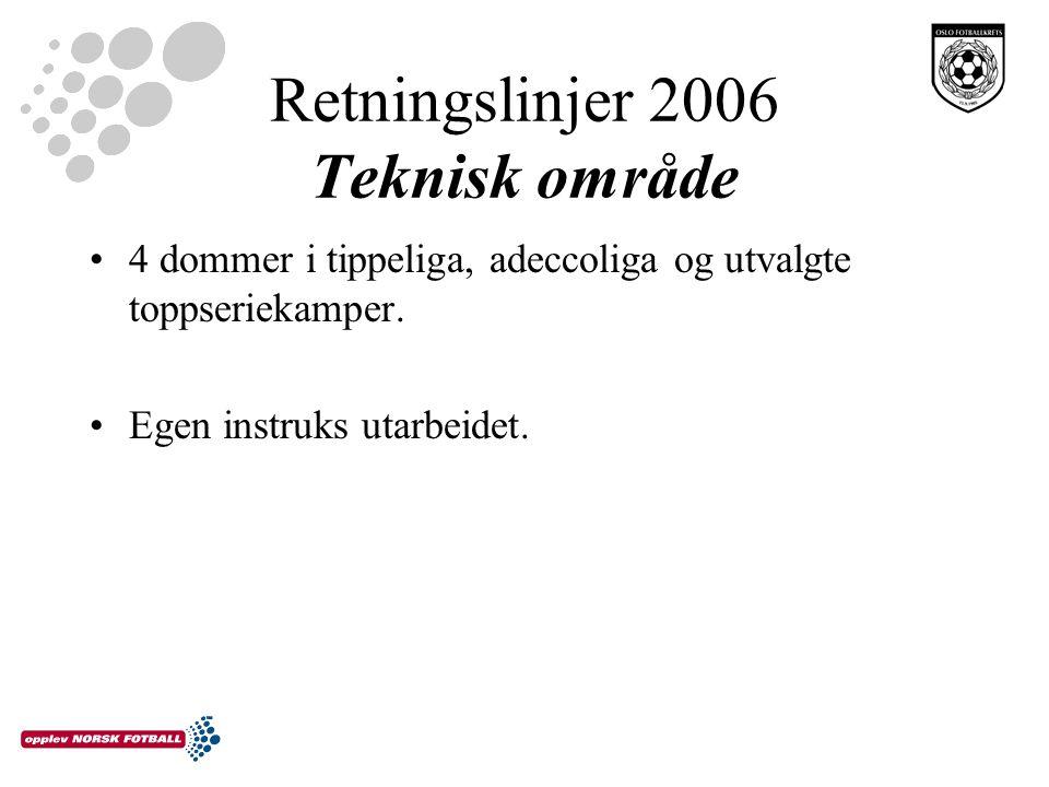 Retningslinjer 2006 Teknisk område 4 dommer i tippeliga, adeccoliga og utvalgte toppseriekamper.