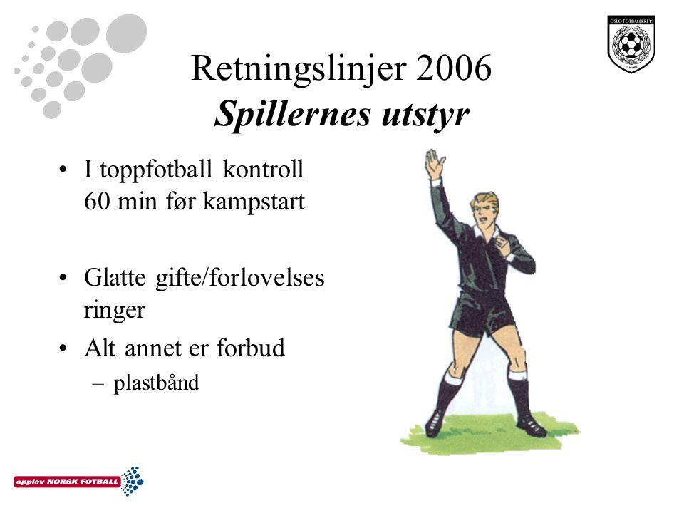 Retningslinjer 2006 Spillernes utstyr I toppfotball kontroll 60 min før kampstart Glatte gifte/forlovelses ringer Alt annet er forbud –plastbånd