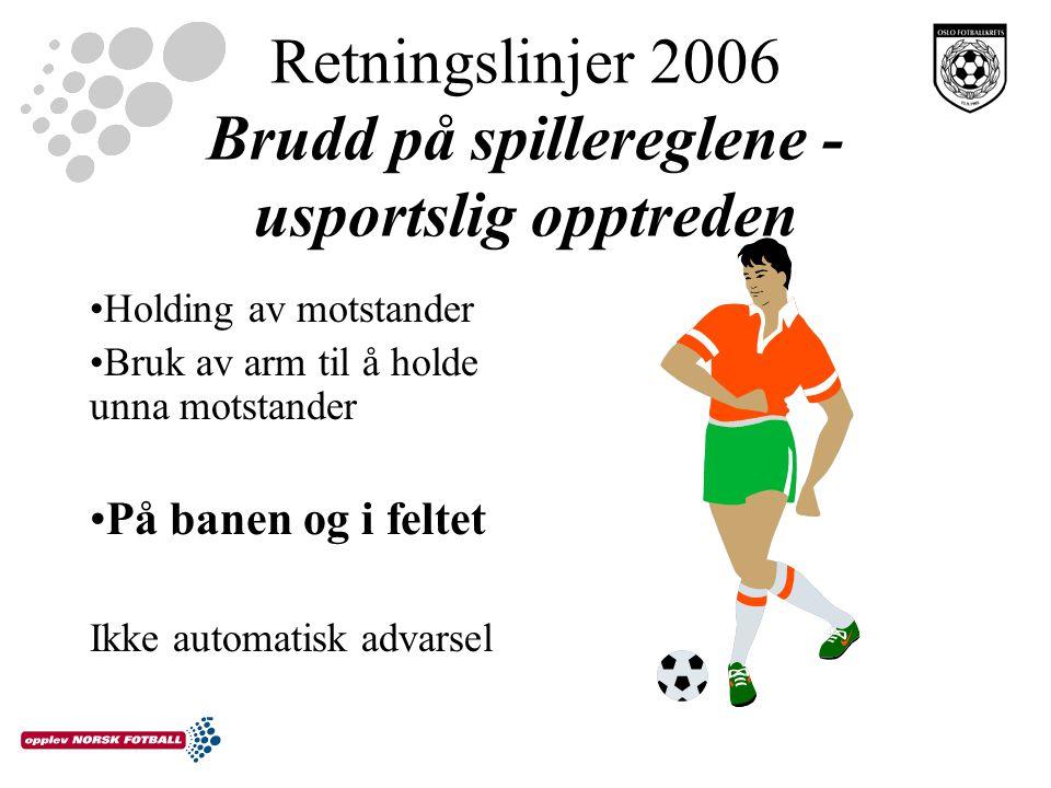 Retningslinjer 2006 Brudd på spillereglene - usportslig opptreden Holding av motstander Bruk av arm til å holde unna motstander På banen og i feltet Ikke automatisk advarsel
