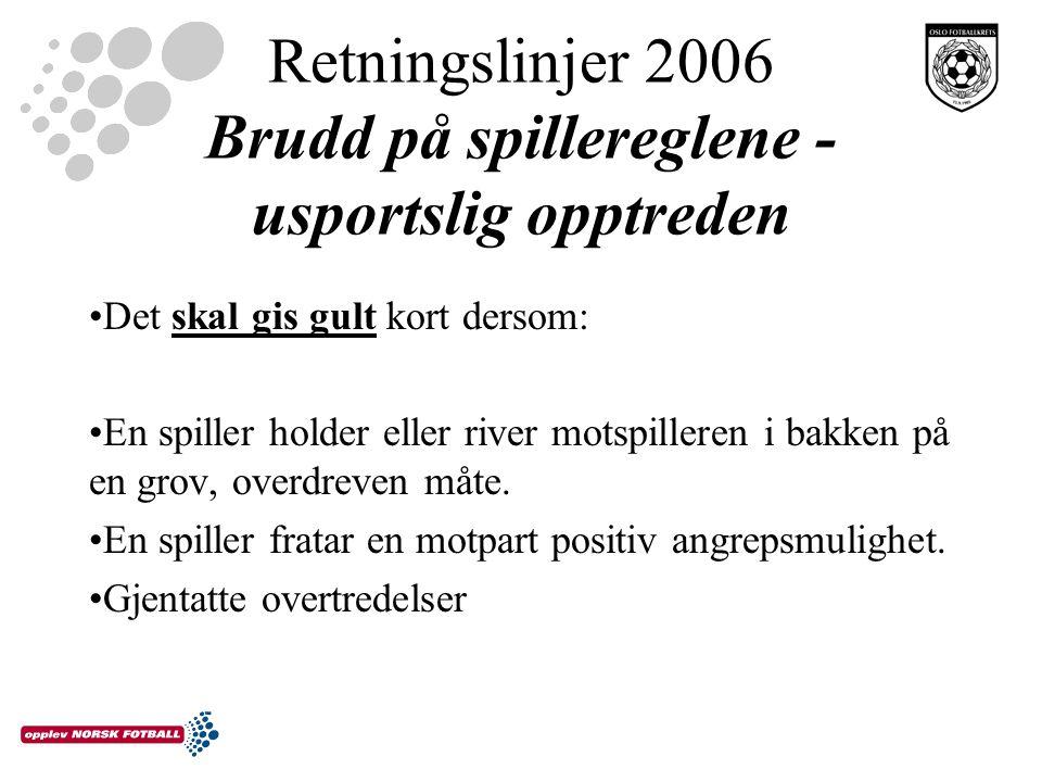 Retningslinjer 2006 Brudd på spillereglene - usportslig opptreden Det skal gis gult kort dersom: En spiller holder eller river motspilleren i bakken p