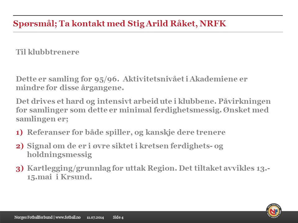 11.07.2014 Spørsmål; Ta kontakt med Stig Arild Råket, NRFK Norges Fotballforbund | www.fotball.noSide 4 Til klubbtrenere Dette er samling for 95/96.