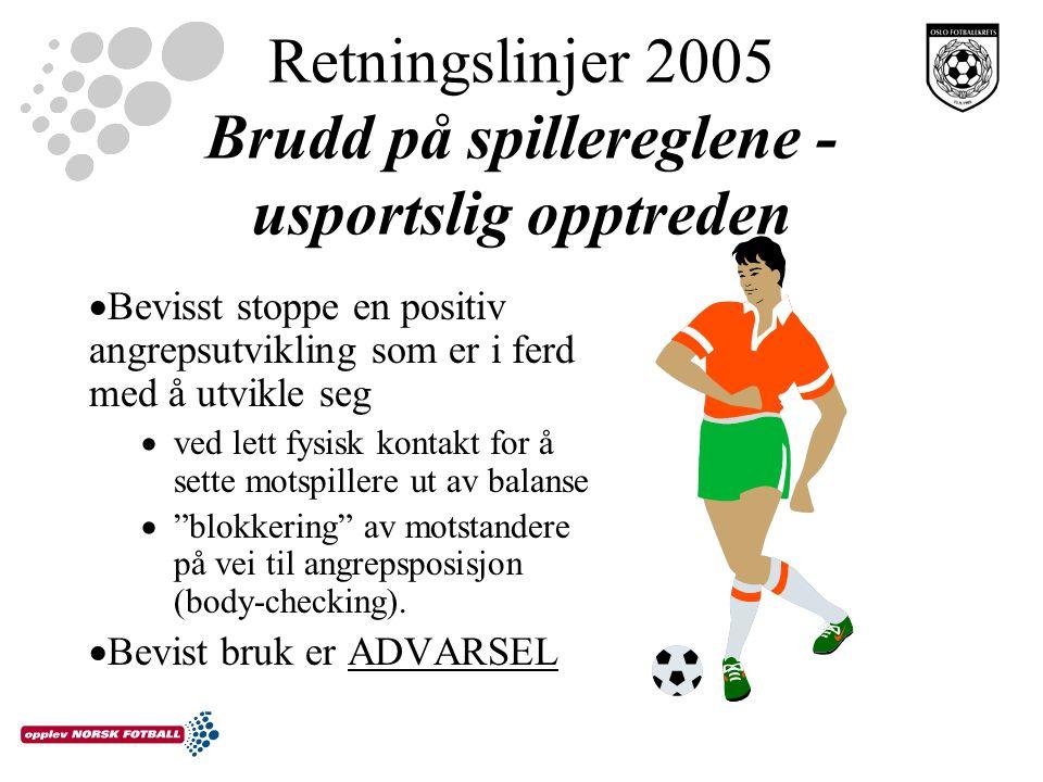 Retningslinjer 2005 Brudd på spillereglene - usportslig opptreden  Bevisst stoppe en positiv angrepsutvikling som er i ferd med å utvikle seg  ved lett fysisk kontakt for å sette motspillere ut av balanse  blokkering av motstandere på vei til angrepsposisjon (body-checking).
