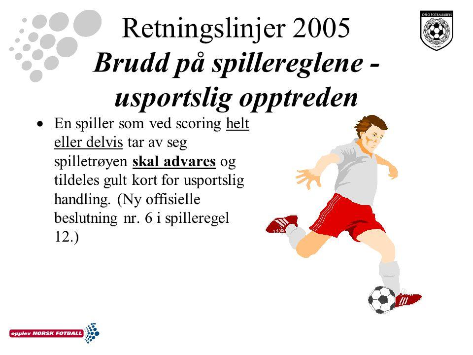 Retningslinjer 2005 Brudd på spillereglene - usportslig opptreden  En spiller som ved scoring helt eller delvis tar av seg spilletrøyen skal advares og tildeles gult kort for usportslig handling.