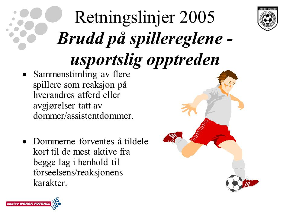 Retningslinjer 2005 Brudd på spillereglene - usportslig opptreden  Sammenstimling av flere spillere som reaksjon på hverandres atferd eller avgjørelser tatt av dommer/assistentdommer.