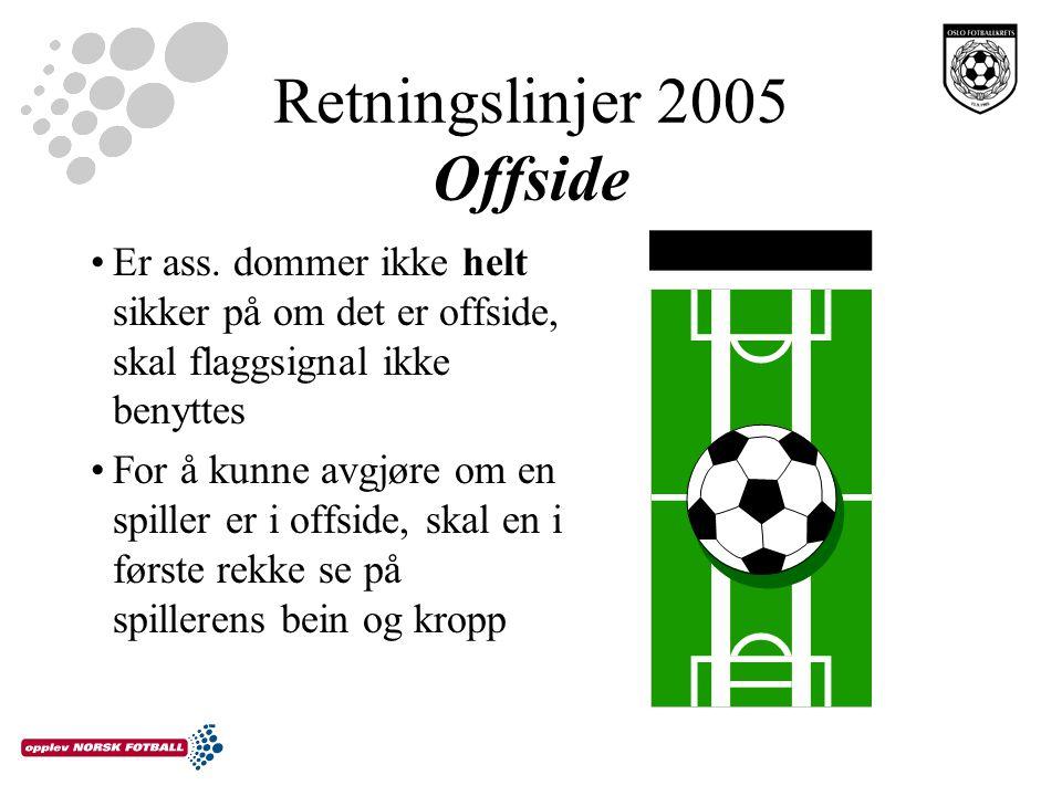 Retningslinjer 2005 Offside Er ass. dommer ikke helt sikker på om det er offside, skal flaggsignal ikke benyttes For å kunne avgjøre om en spiller er