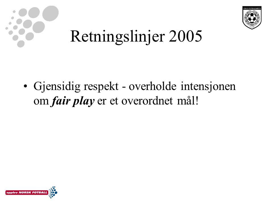 Retningslinjer 2005 Gjensidig respekt - overholde intensjonen om fair play er et overordnet mål!