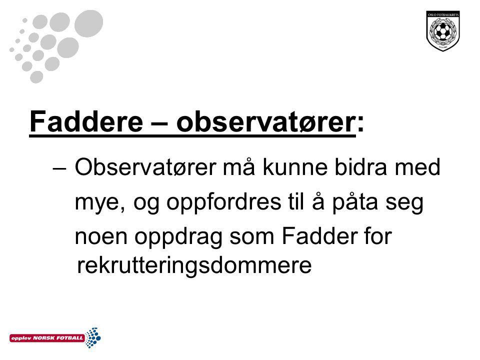Faddere – observatører: – Observatører må kunne bidra med mye, og oppfordres til å påta seg noen oppdrag som Fadder for rekrutteringsdommere