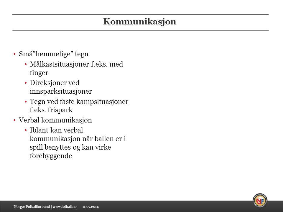 """11.07.2014 Kommunikasjon Små""""hemmelige"""" tegn Målkastsituasjoner f.eks. med finger Direksjoner ved innsparksituasjoner Tegn ved faste kampsituasjoner f"""