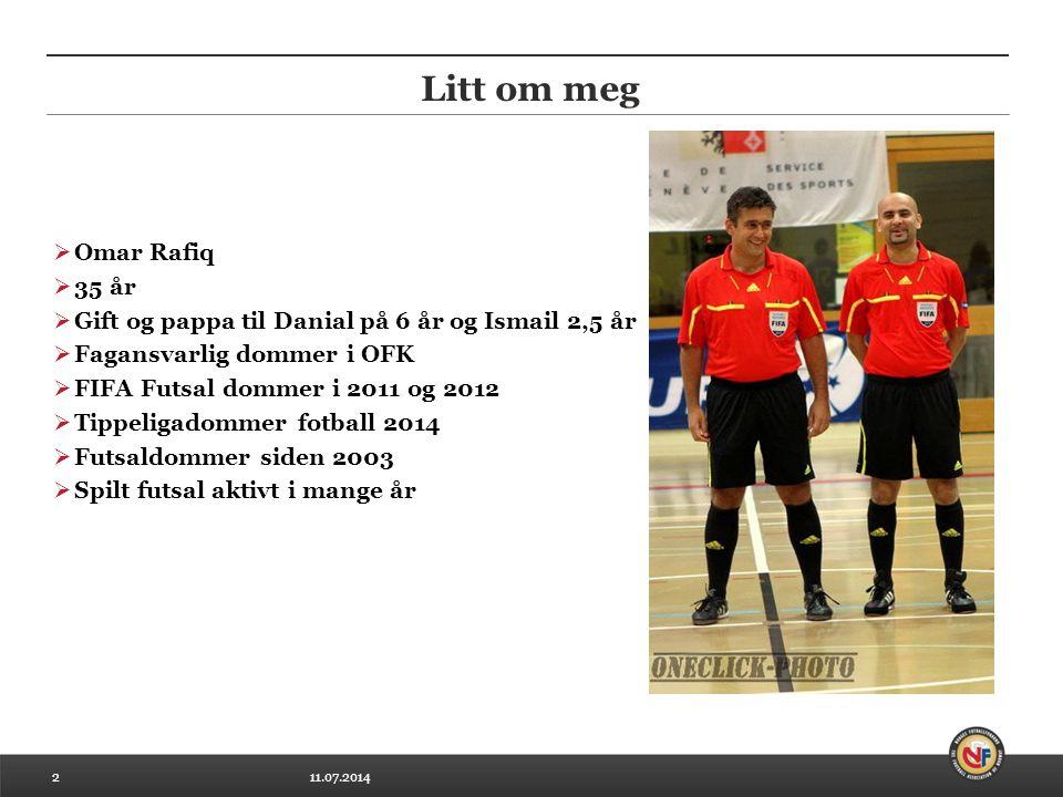 11.07.20142 Litt om meg  Omar Rafiq  35 år  Gift og pappa til Danial på 6 år og Ismail 2,5 år  Fagansvarlig dommer i OFK  FIFA Futsal dommer i 20