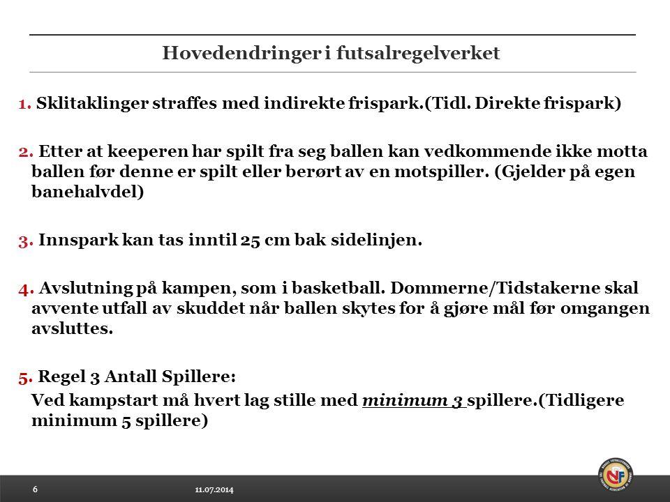 11.07.20146 Hovedendringer i futsalregelverket 1. Sklitaklinger straffes med indirekte frispark.(Tidl. Direkte frispark) 2. Etter at keeperen har spil
