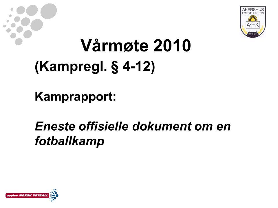 Vårmøte 2010 (Kampregl. § 4-12) Kamprapport: Eneste offisielle dokument om en fotballkamp
