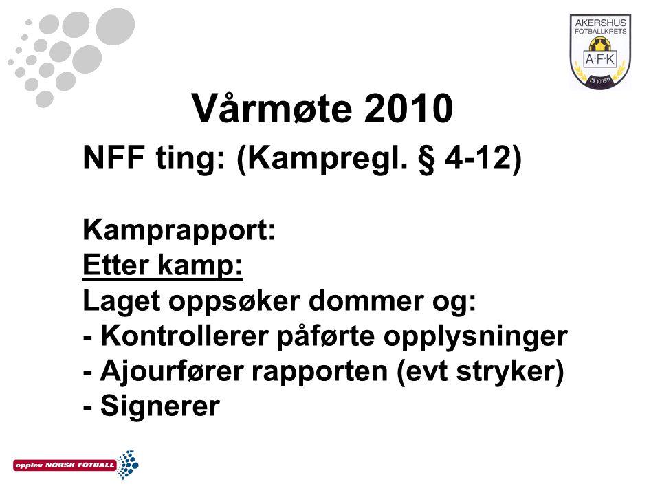 Vårmøte 2010 NFF ting: (Kampregl. § 4-12) Kamprapport: Etter kamp: Laget oppsøker dommer og: - Kontrollerer påførte opplysninger - Ajourfører rapporte