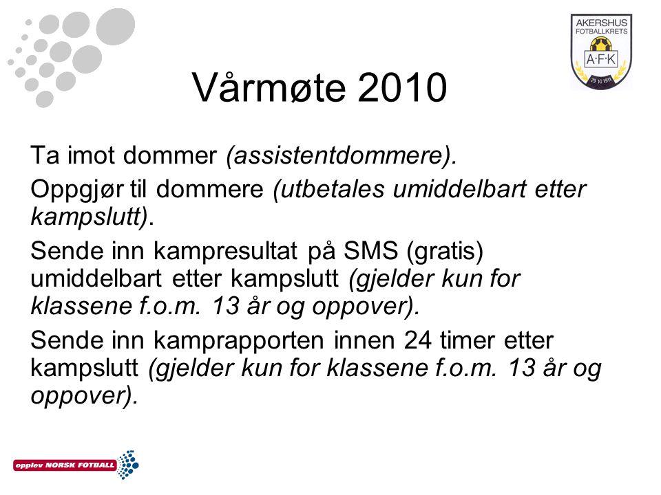 Vårmøte 2010 Ta imot dommer (assistentdommere). Oppgjør til dommere (utbetales umiddelbart etter kampslutt). Sende inn kampresultat på SMS (gratis) um