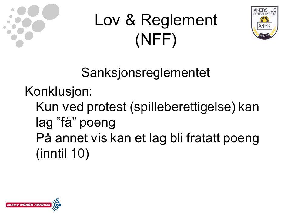 Lov & Reglement (NFF) Sanksjonsreglementet Konklusjon: Kun ved protest (spilleberettigelse) kan lag få poeng På annet vis kan et lag bli fratatt poeng (inntil 10)