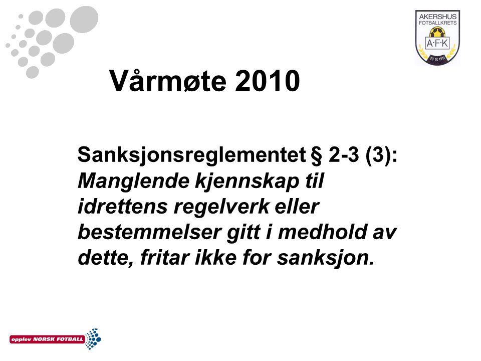Vårmøte 2010 Sanksjonsreglementet § 2-3 (3): Manglende kjennskap til idrettens regelverk eller bestemmelser gitt i medhold av dette, fritar ikke for s