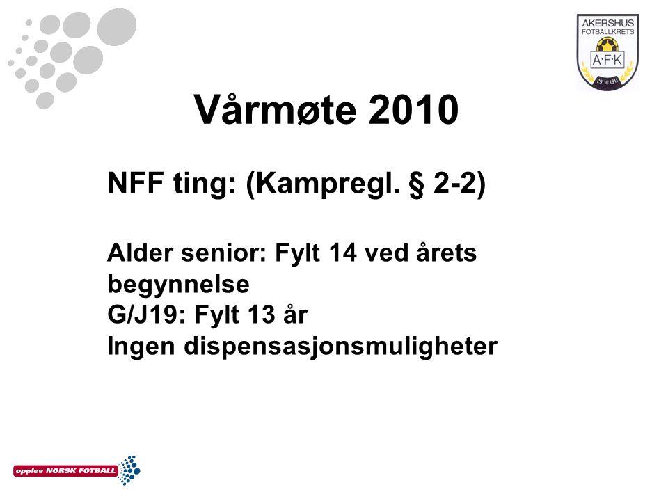 Vårmøte 2010 NFF ting: (Kampregl. § 2-2) Alder senior: Fylt 14 ved årets begynnelse G/J19: Fylt 13 år Ingen dispensasjonsmuligheter