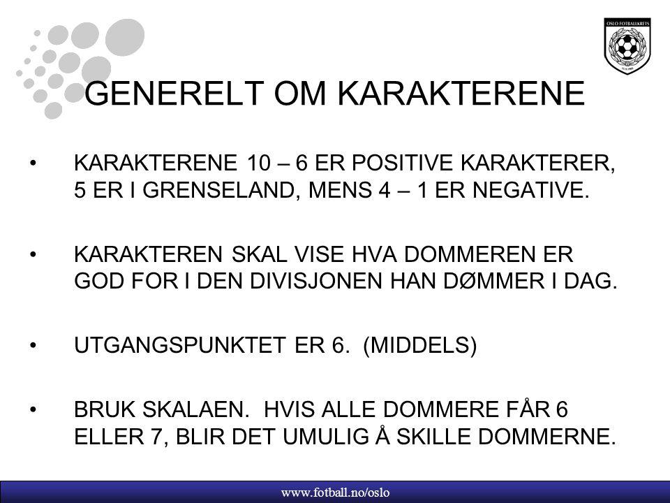 www.fotball.no/oslo GENERELT OM KARAKTERENE KARAKTERENE 10 – 6 ER POSITIVE KARAKTERER, 5 ER I GRENSELAND, MENS 4 – 1 ER NEGATIVE.