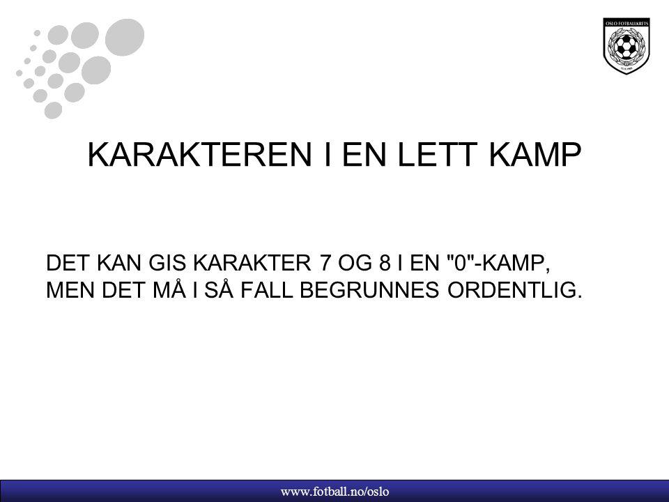 www.fotball.no/oslo KARAKTEREN I EN LETT KAMP DET KAN GIS KARAKTER 7 OG 8 I EN