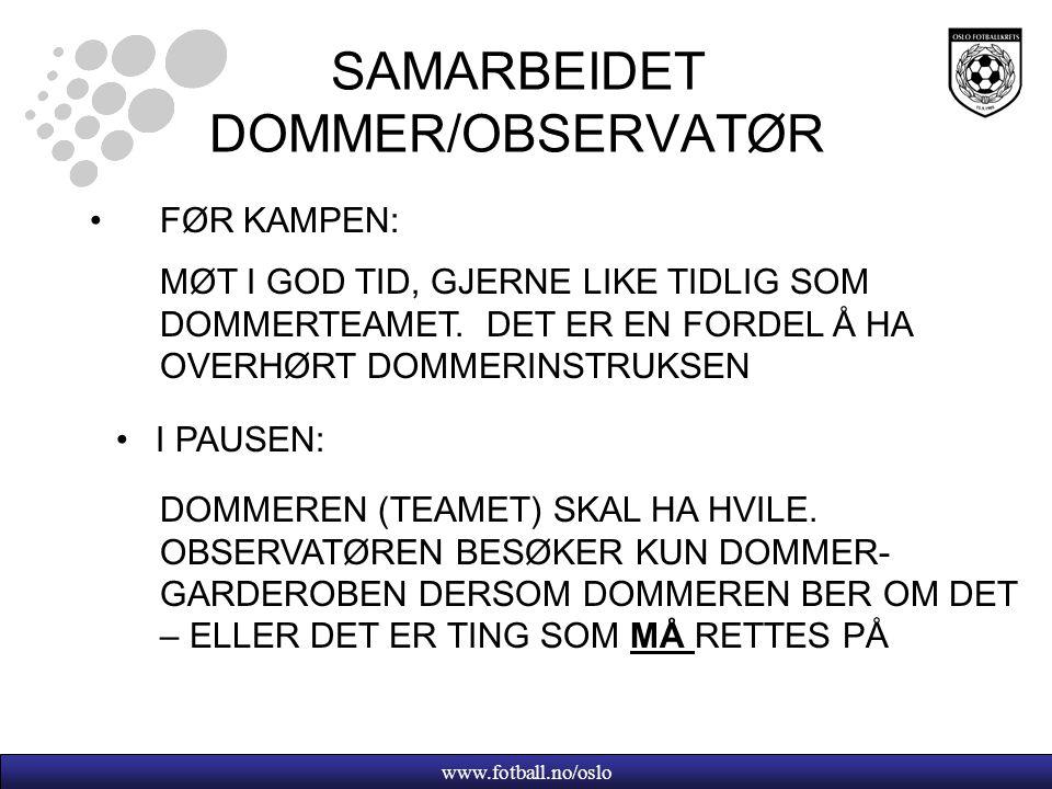 www.fotball.no/oslo SAMARBEIDET DOMMER/OBSERVATØR FØR KAMPEN: DOMMEREN (TEAMET) SKAL HA HVILE.