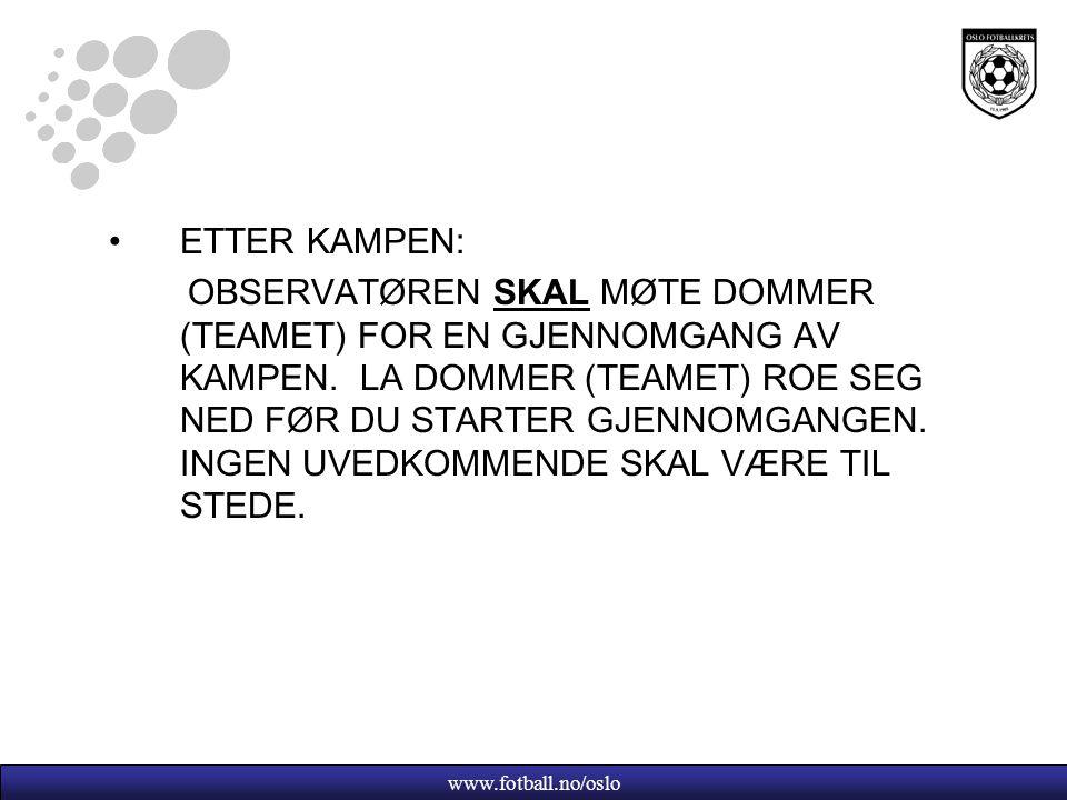 www.fotball.no/oslo ETTER KAMPEN: OBSERVATØREN SKAL MØTE DOMMER (TEAMET) FOR EN GJENNOMGANG AV KAMPEN. LA DOMMER (TEAMET) ROE SEG NED FØR DU STARTER G