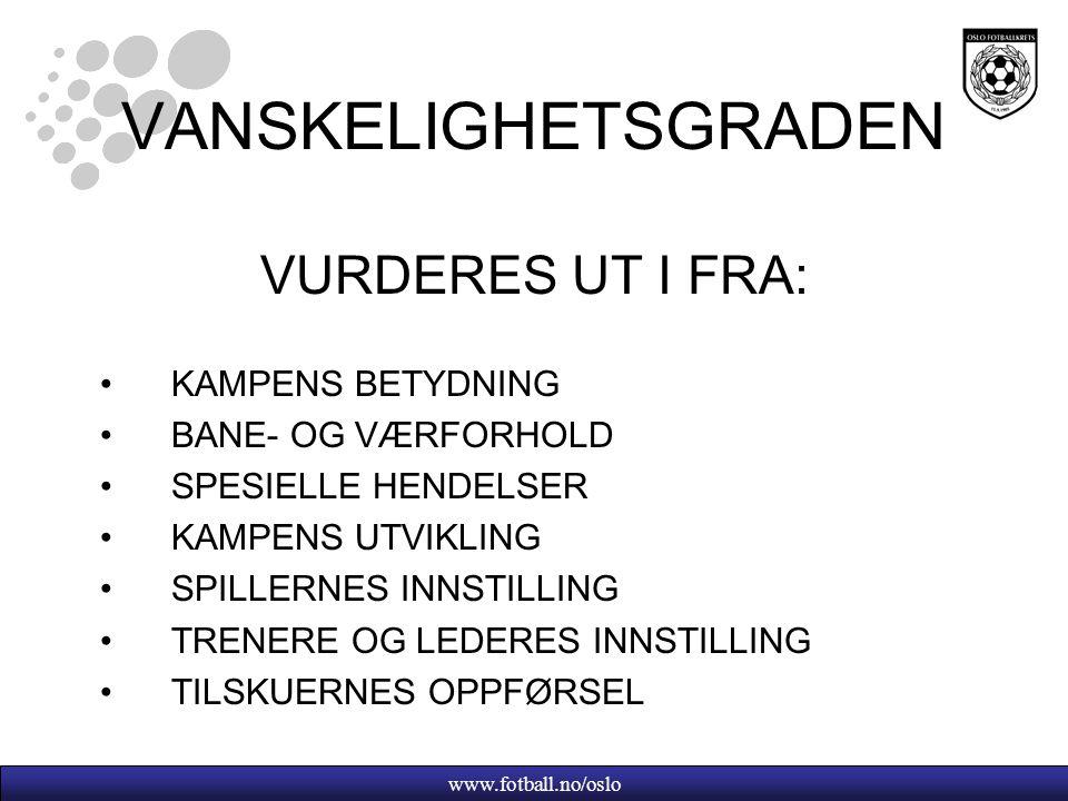 www.fotball.no/oslo VANSKELIGHETSGRADEN VURDERES UT I FRA: KAMPENS BETYDNING BANE- OG VÆRFORHOLD SPESIELLE HENDELSER KAMPENS UTVIKLING SPILLERNES INNSTILLING TRENERE OG LEDERES INNSTILLING TILSKUERNES OPPFØRSEL