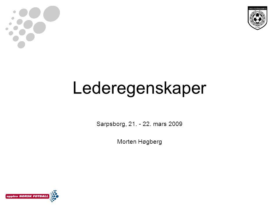 Lederegenskaper Sarpsborg, 21. - 22. mars 2009 Morten Høgberg
