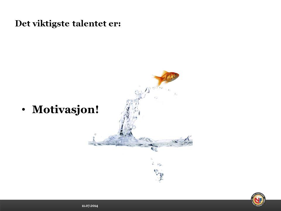 11.07.2014 Det viktigste talentet er: Motivasjon!