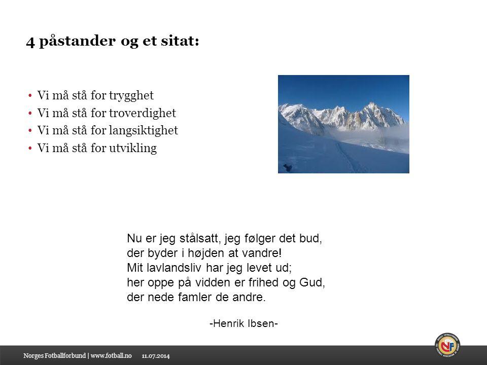 11.07.2014 4 påstander og et sitat: Vi må stå for trygghet Vi må stå for troverdighet Vi må stå for langsiktighet Vi må stå for utvikling Norges Fotba
