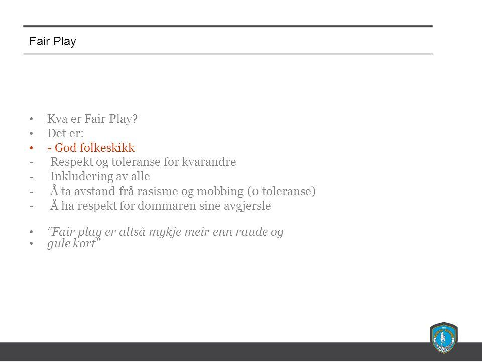 Fair Play Fair Play handlar om: Korleis vi oppfører oss mot kvarandre, både på og utanfor bana.