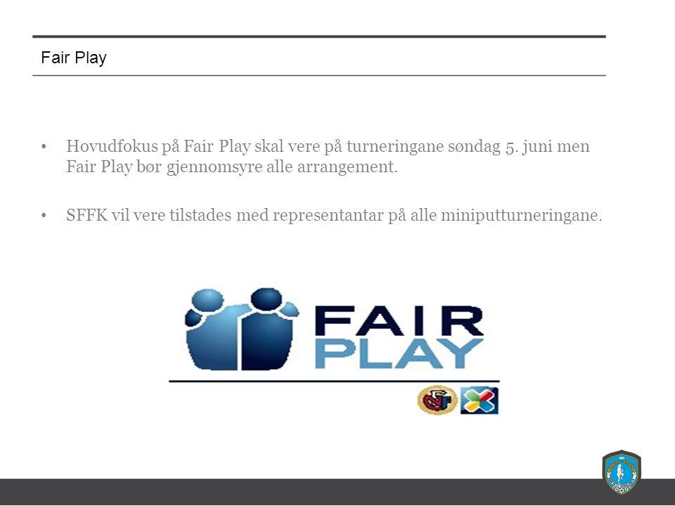 Fair Play Hovudfokus på Fair Play skal vere på turneringane søndag 5.