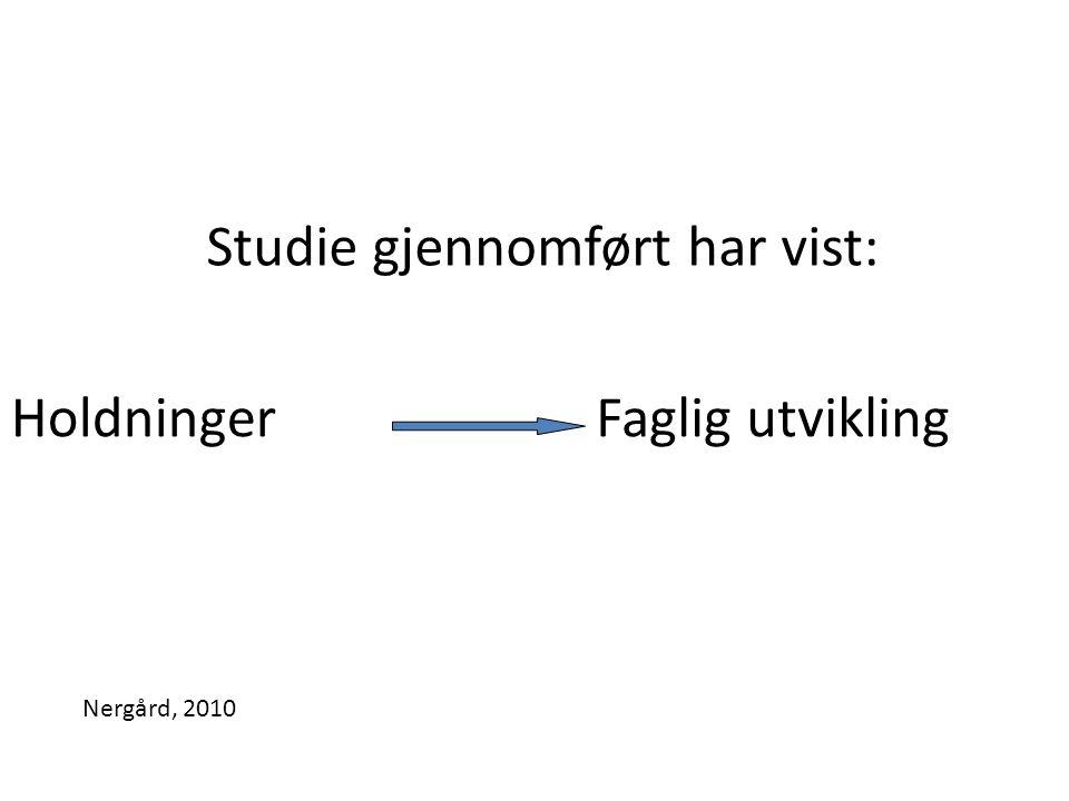 Studie gjennomført har vist: Faglig utviklingHoldninger Nergård, 2010
