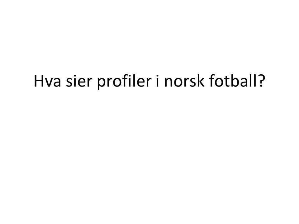 Hva sier profiler i norsk fotball?