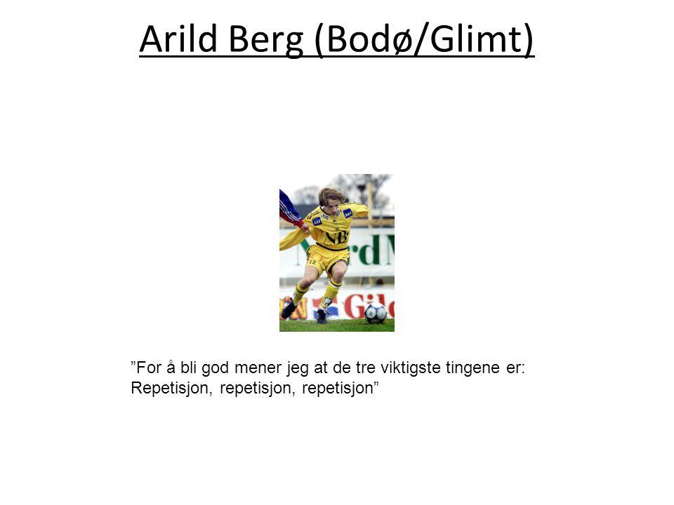 Arild Berg (Bodø/Glimt) For å bli god mener jeg at de tre viktigste tingene er: Repetisjon, repetisjon, repetisjon
