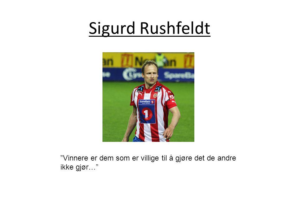 """Sigurd Rushfeldt """"Vinnere er dem som er villige til å gjøre det de andre ikke gjør…"""""""