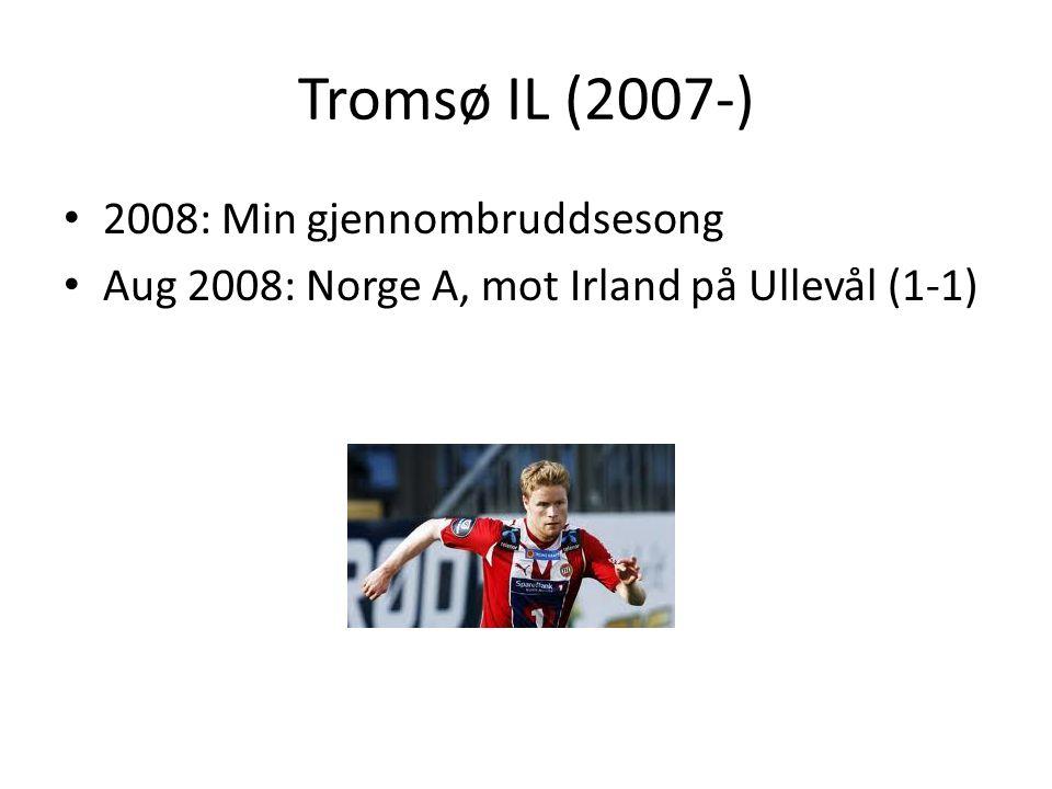 Tromsø IL (2007-) 2008: Min gjennombruddsesong Aug 2008: Norge A, mot Irland på Ullevål (1-1)