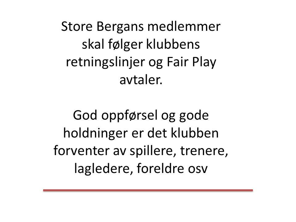 Store Bergans medlemmer skal følger klubbens retningslinjer og Fair Play avtaler. God oppførsel og gode holdninger er det klubben forventer av spiller