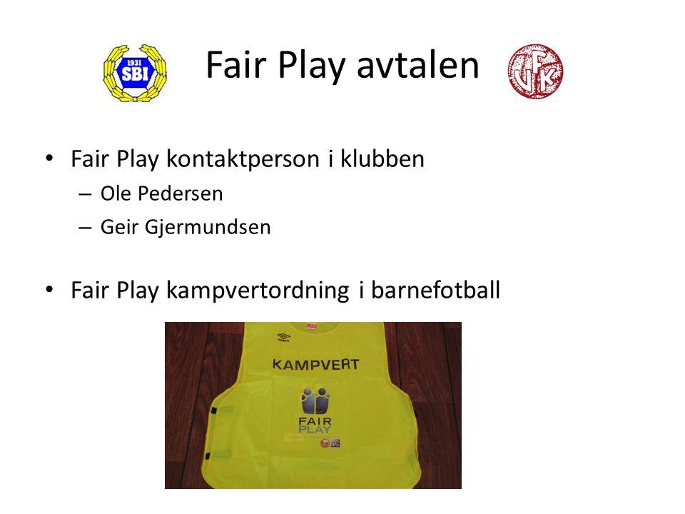 Fair Play avtalen Fair Play kontaktperson i klubben – Ole Pedersen – Geir Gjermundsen Fair Play kampvertordning i barnefotball