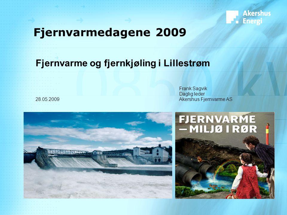 Fjernvarmedagene 2009 Fjernvarme og fjernkjøling i Lillestrøm Frank Sagvik Daglig leder 28.05.2009Akershus Fjernvarme AS
