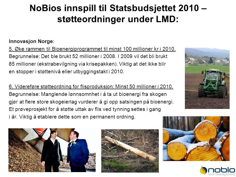 NoBios innspill til Statsbudsjettet 2010 – støtteordninger under LMD: Innovasjon Norge: 5. Øke rammen til Bioenergiprogrammet til minst 100 millioner