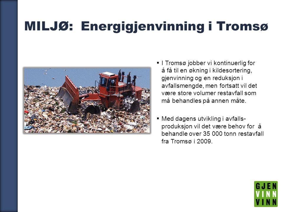 11 MILJØ: Energigjenvinning i Tromsø  I Tromsø jobber vi kontinuerlig for å få til en økning i kildesortering, gjenvinning og en reduksjon i avfallsmengde, men fortsatt vil det være store volumer restavfall som må behandles på annen måte.