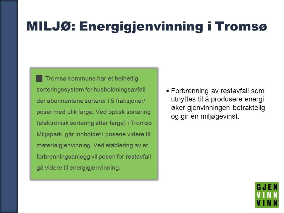 12 MILJØ: Energigjenvinning i Tromsø  Forbrenning av restavfall som utnyttes til å produsere energi øker gjenvinningen betraktelig og gir en miljøgevinst.